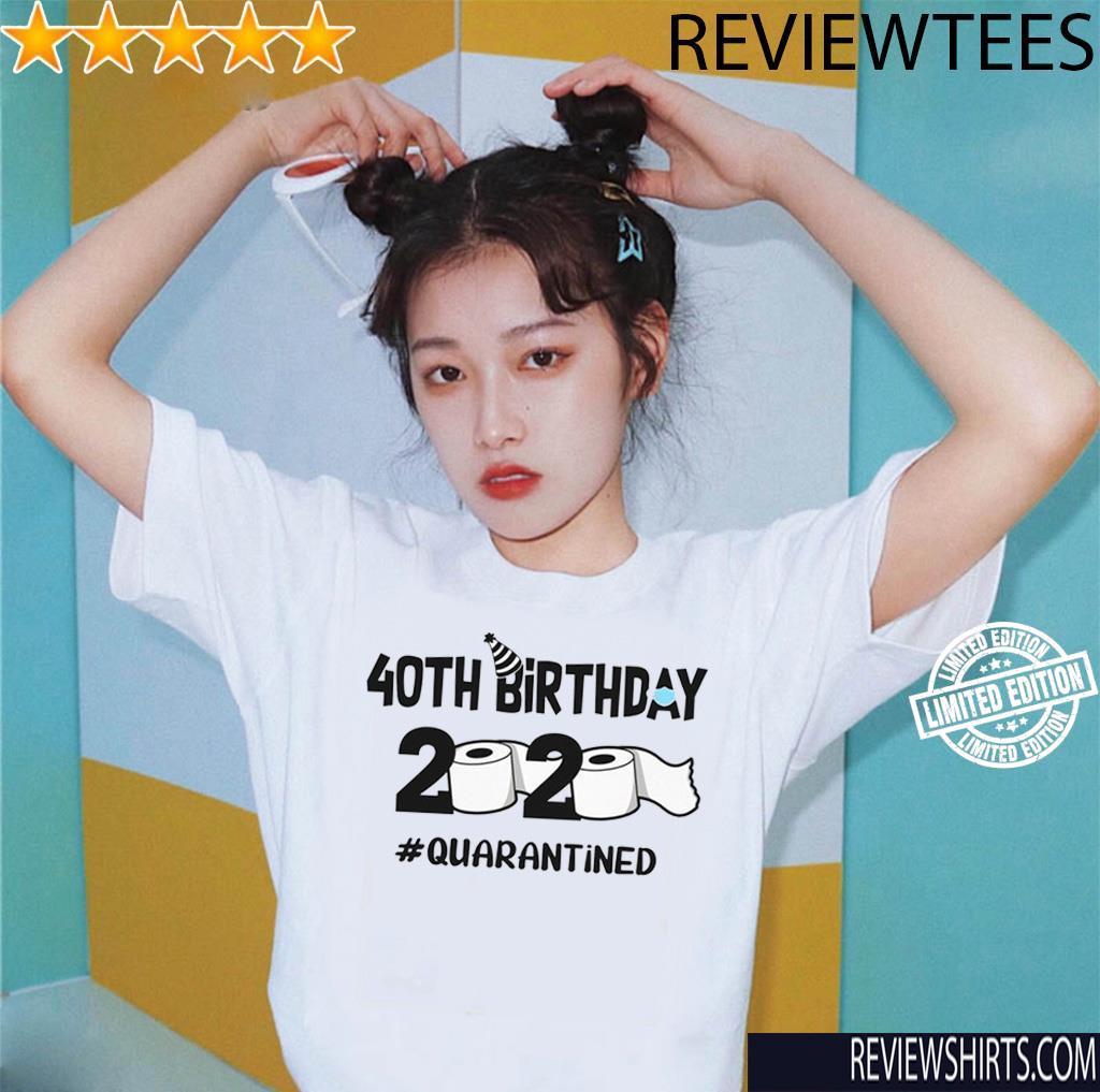40th Birthday Shirt 2020 Quarantined Tee Shirt