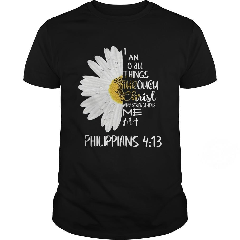 I Can Do All Things Through Christ Who Strengthens Me Philippians 413 shirt