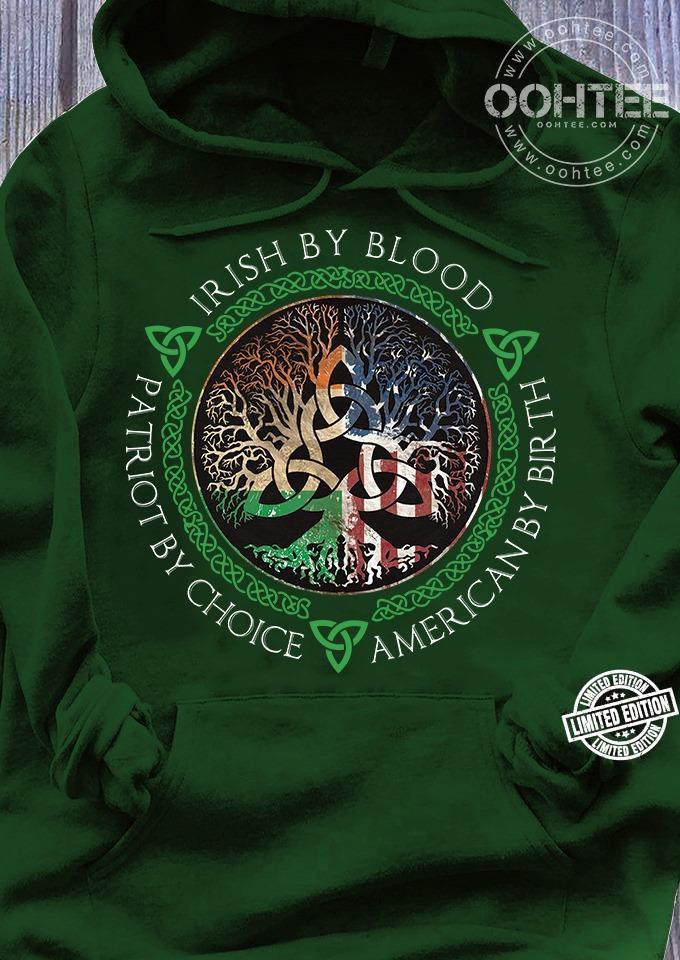 Irish by blood patriot by choice american by birth shirt