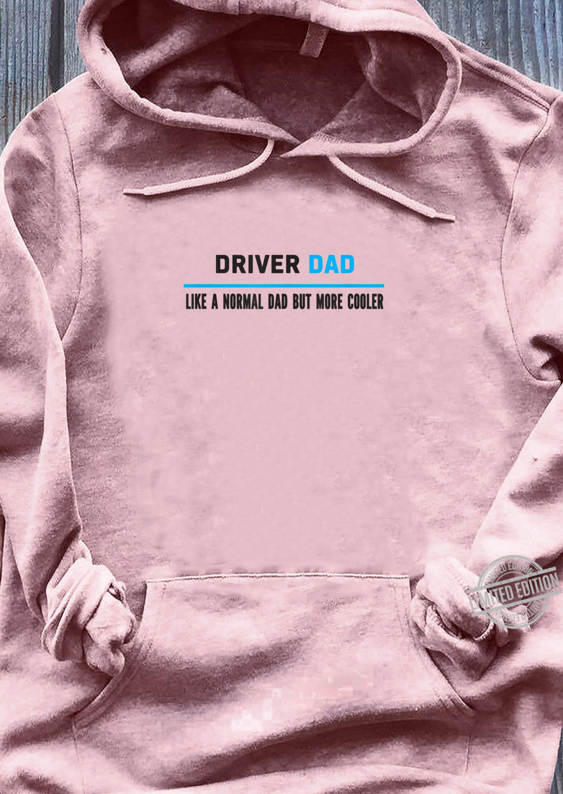 Mens Driver Dad Like A Normal Dad But More Cooler Shirt ladies tee