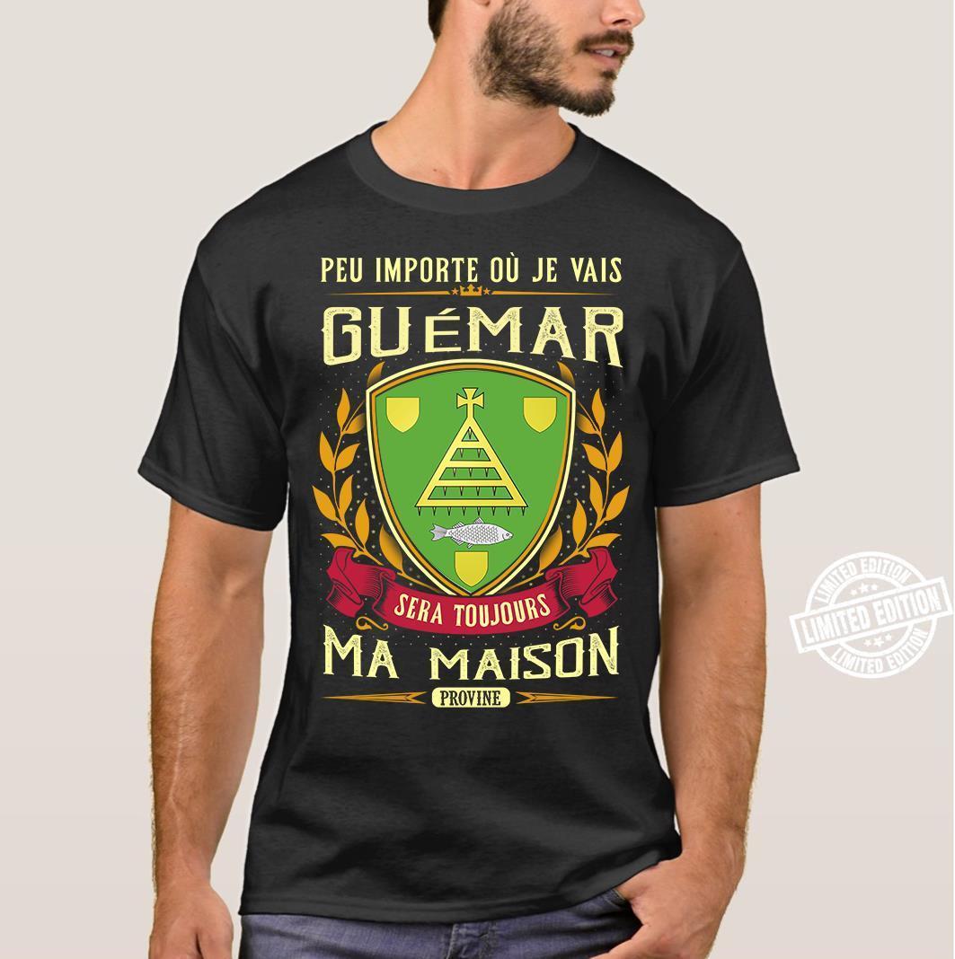 Peu importe ou je vais guemar sera toujours ma maison shirt