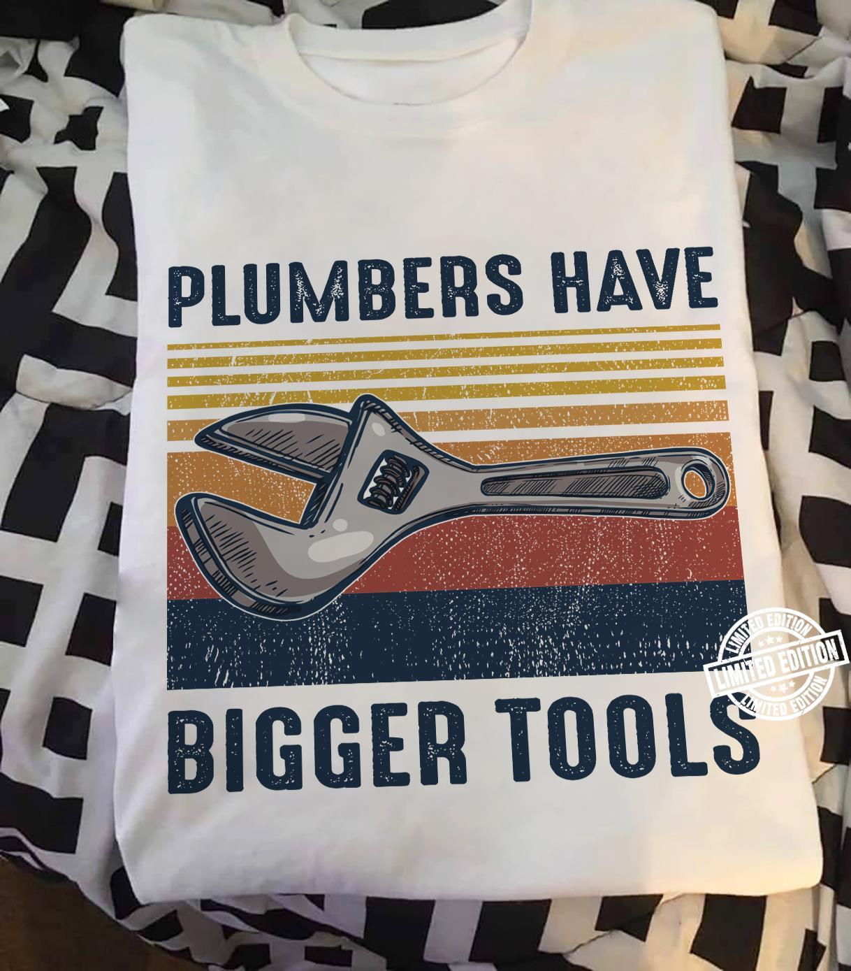 Plumbers have bigger tools shirt