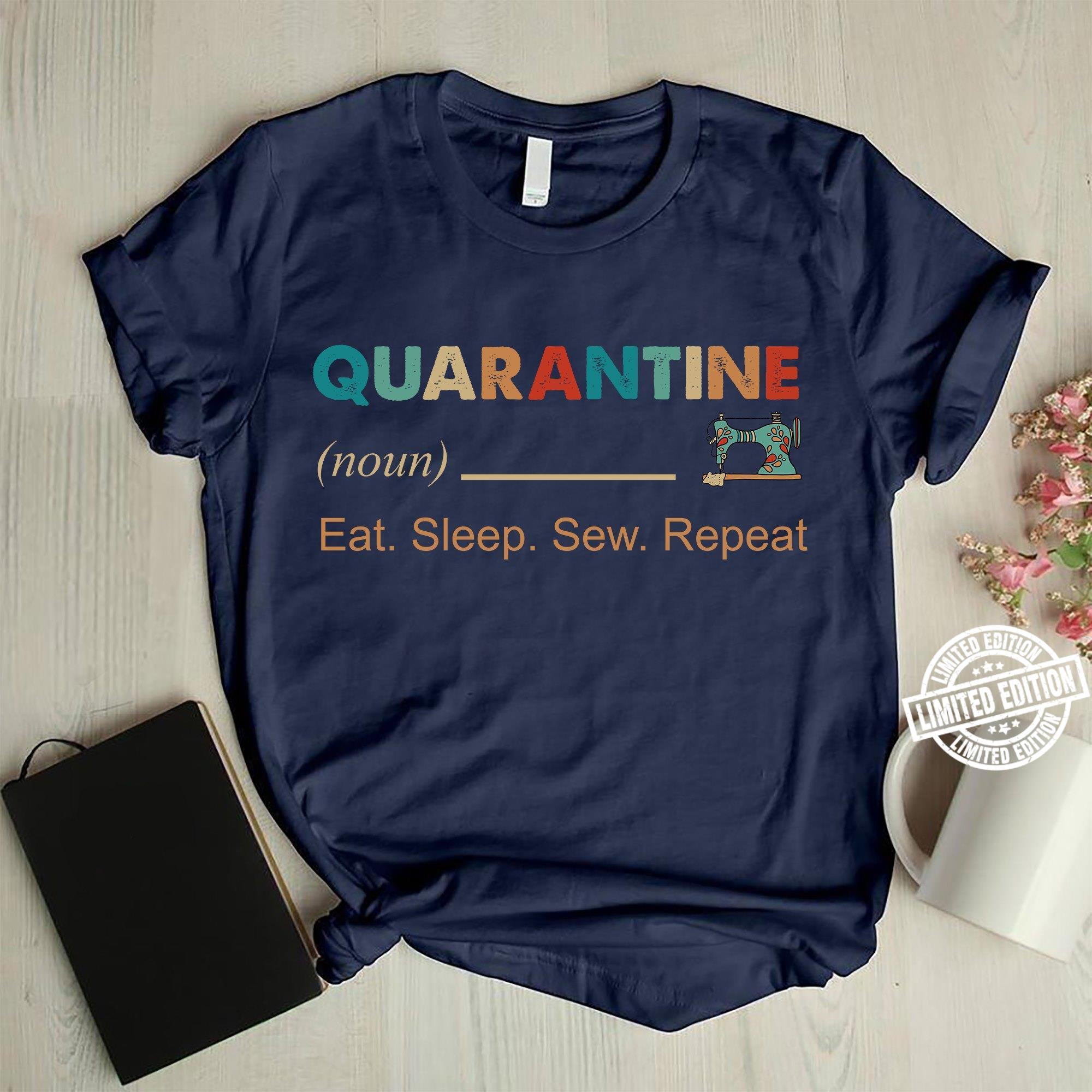 Quarantine eat sleep sew repeat shirt