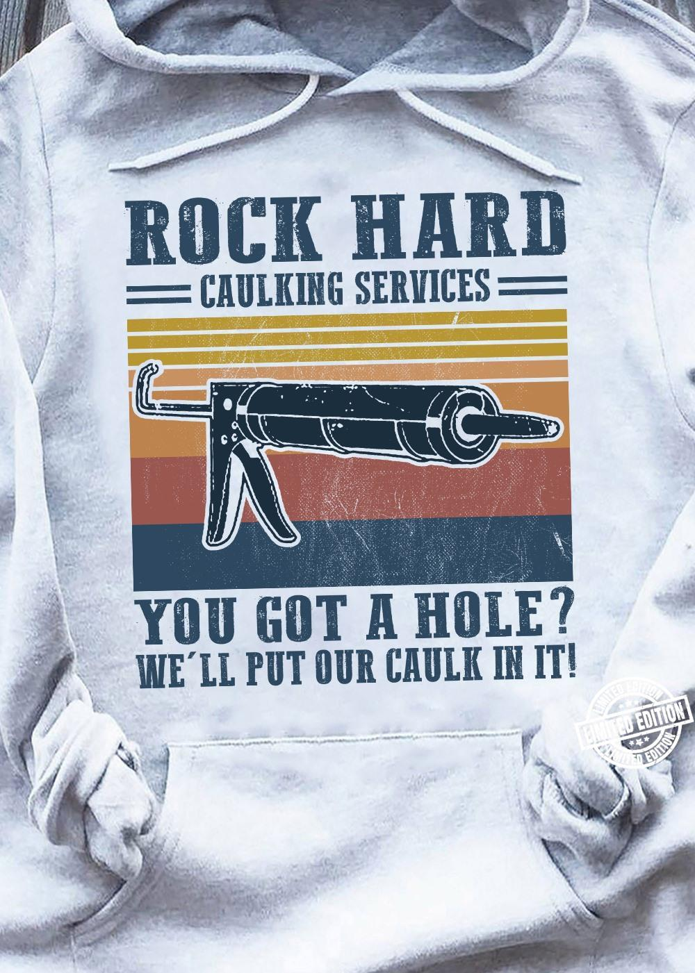 Rock hard caulking services you got a hole we'll put our caulk shirt