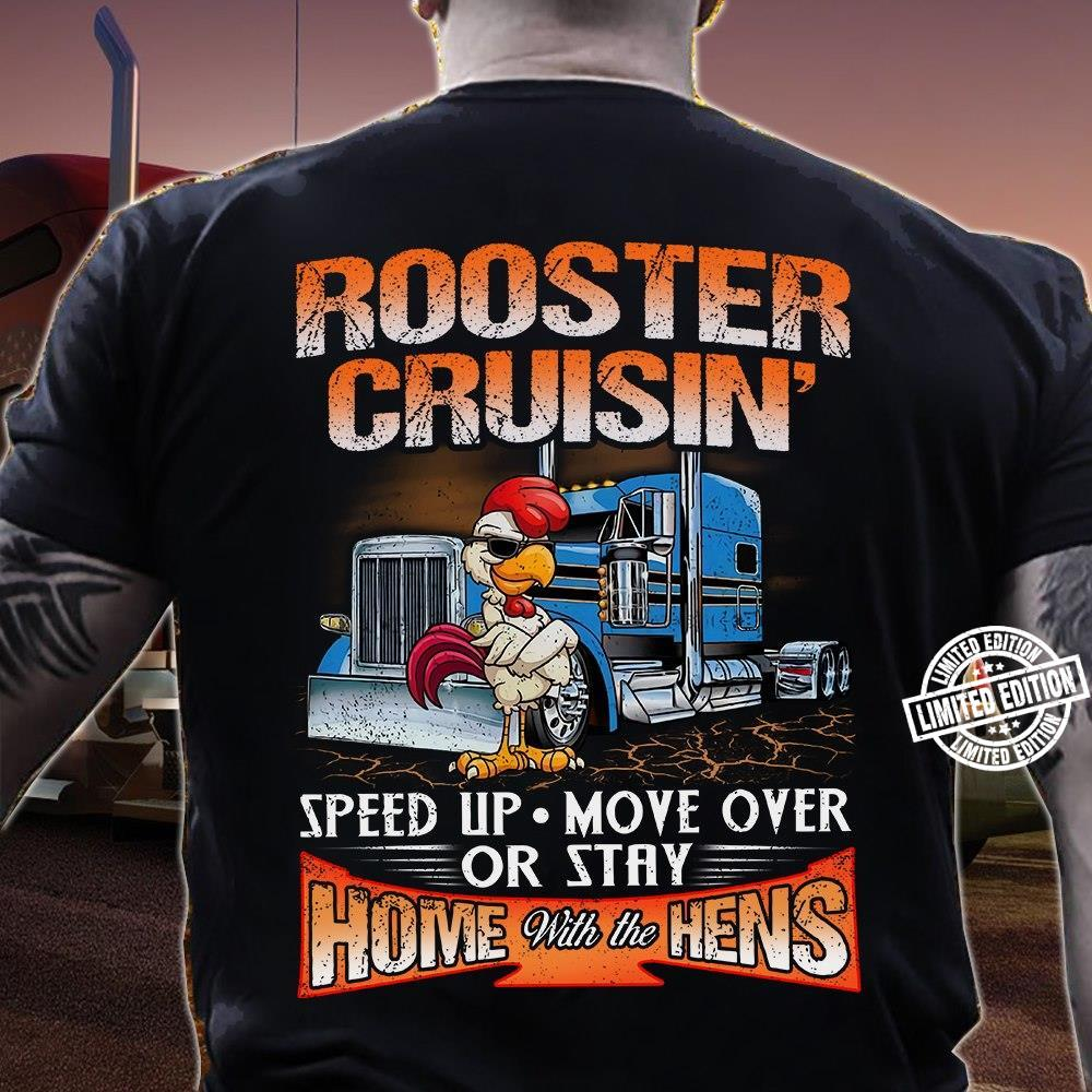 Rooster Cruisin' Speed UP Move Over Or Stay shirt