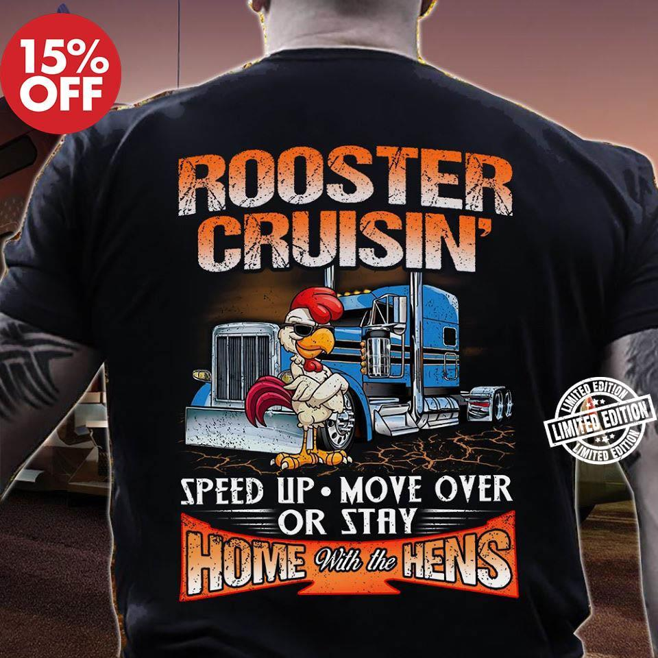 Rooster cruisin' speed up move over or stay home with the hens shirt