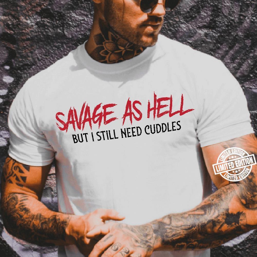Savage As Hell But I Still Need Cuddles shirt