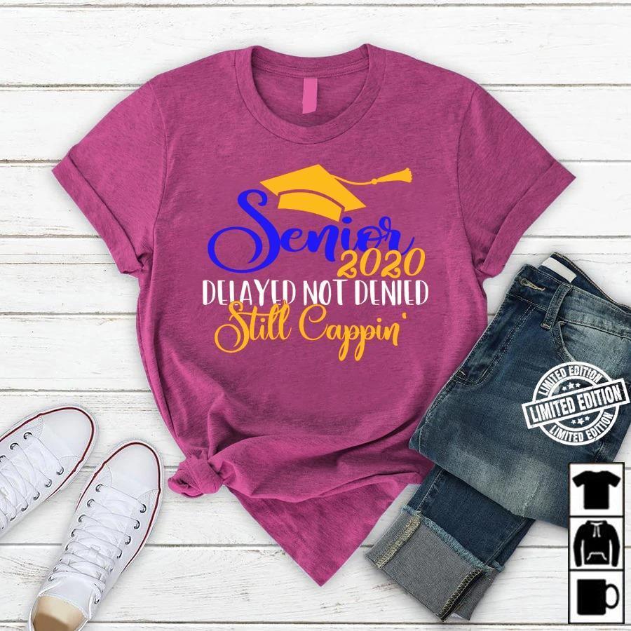 Senior 2020 delayed not denied still cappin' shirt