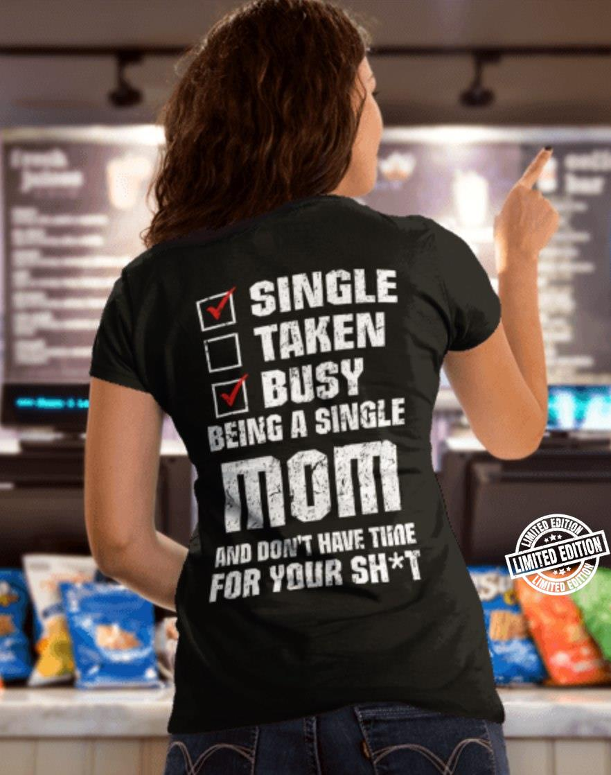 Single taken busy being a single mom and don't have shirt