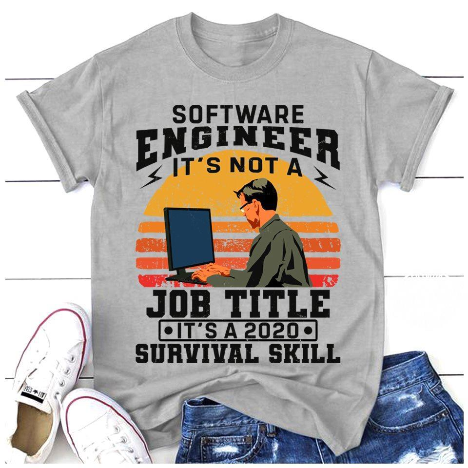 Software engineer It's not a job title It's a 2020 survival skill shirt