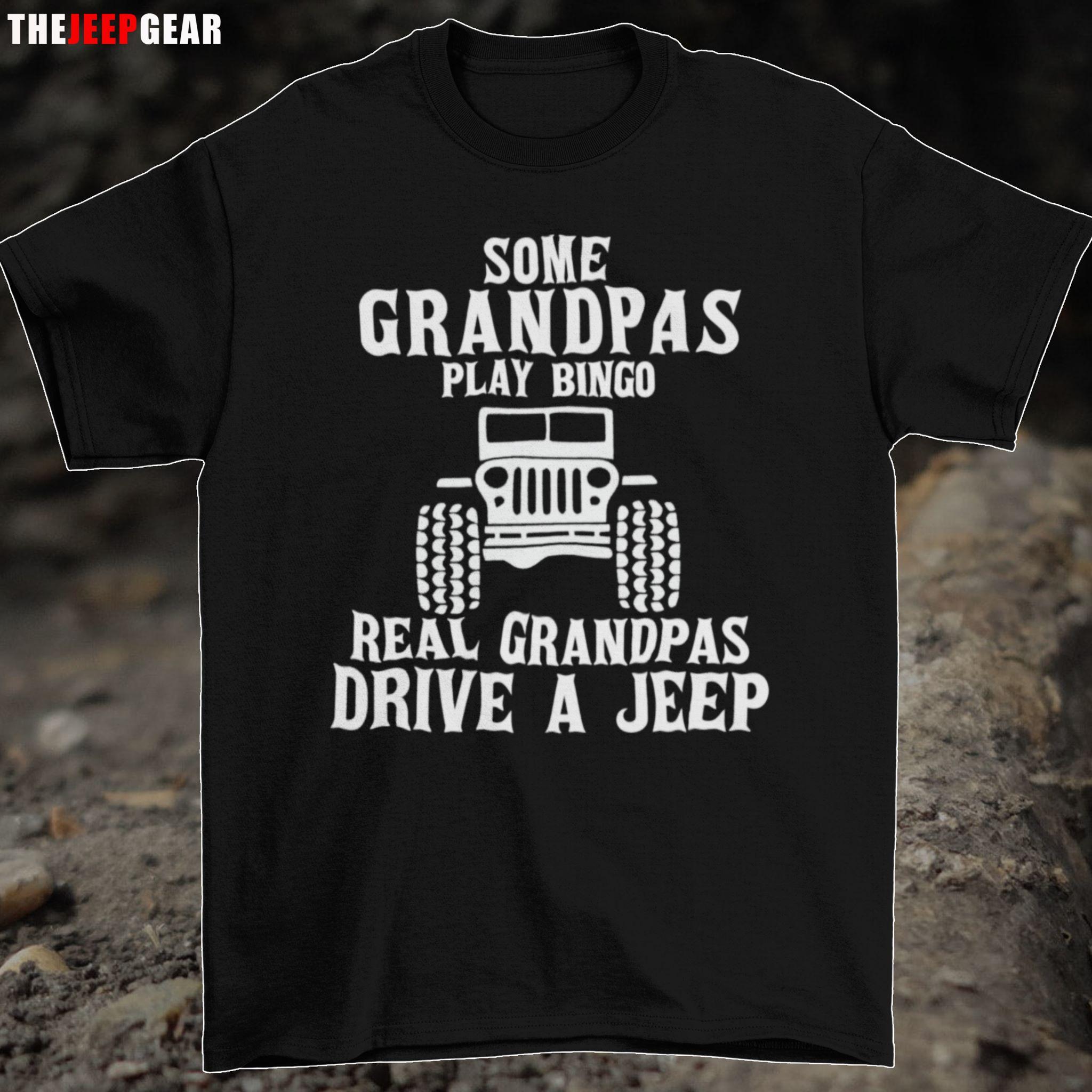Some grandpas play bingo real grandpa's drive a jeep shirt