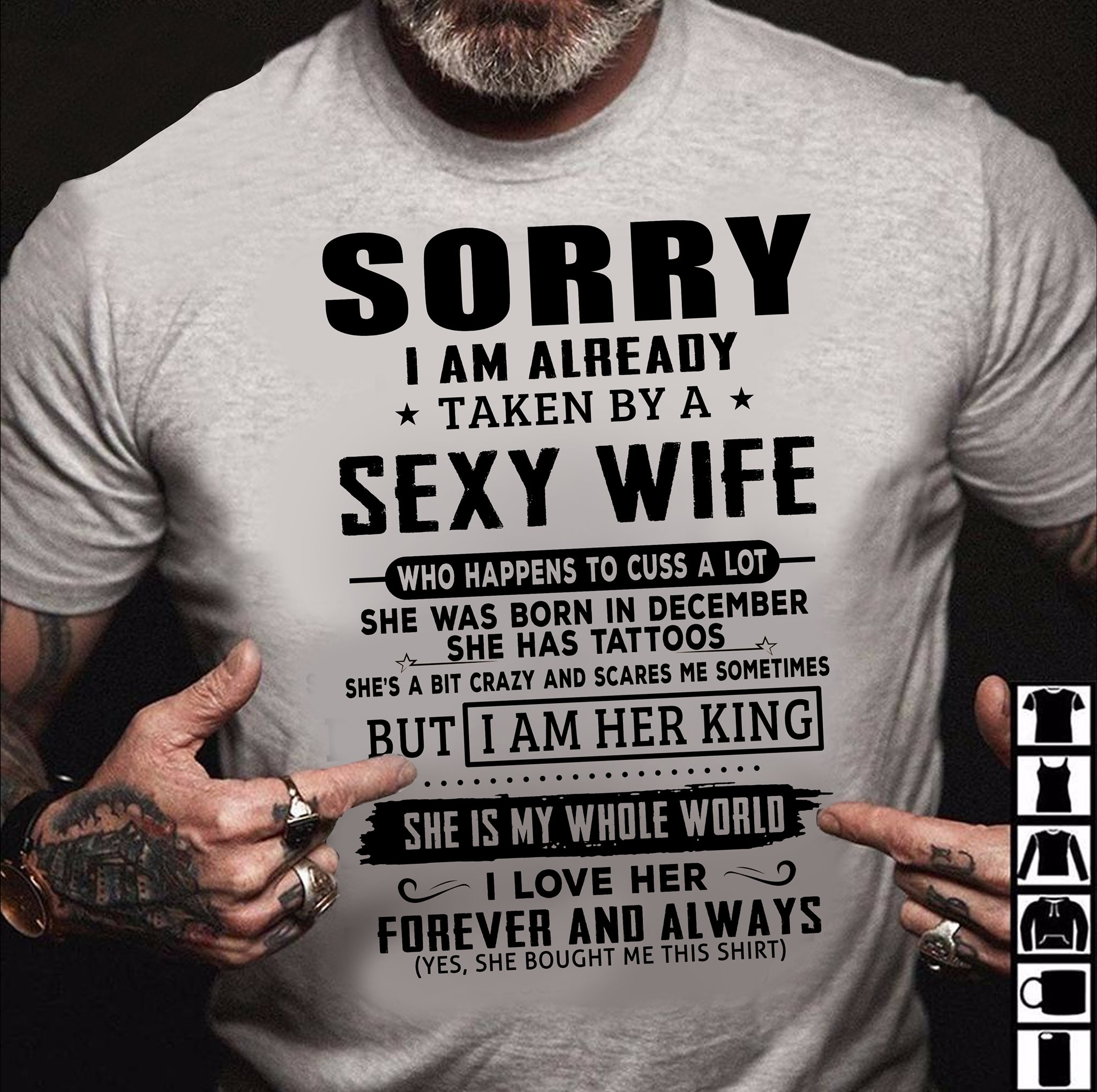 Sorry I am already taken by a sexy wife who happens to cuss a lot she was born in december she has tattoos shirt