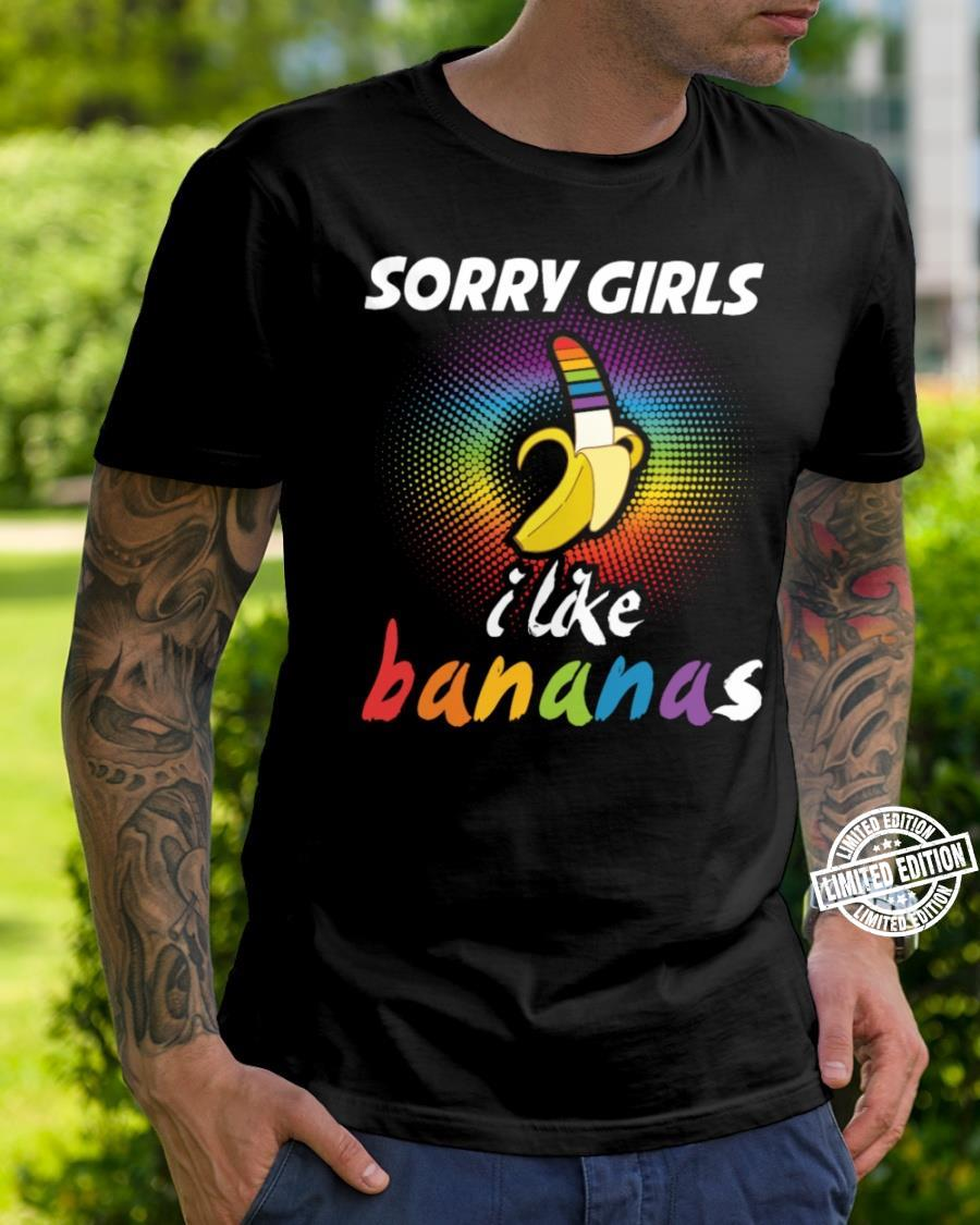 Sorry girls i like bananas shirt