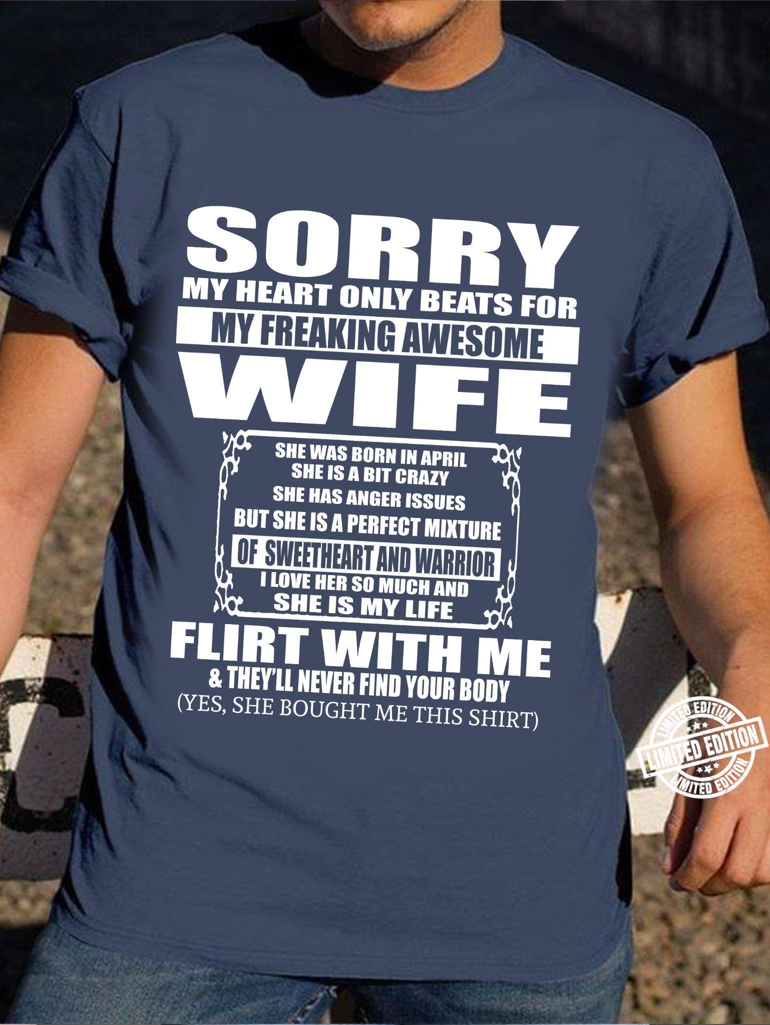 Sorry my heart only beats for my freaking awesome wife flirt with me shirt