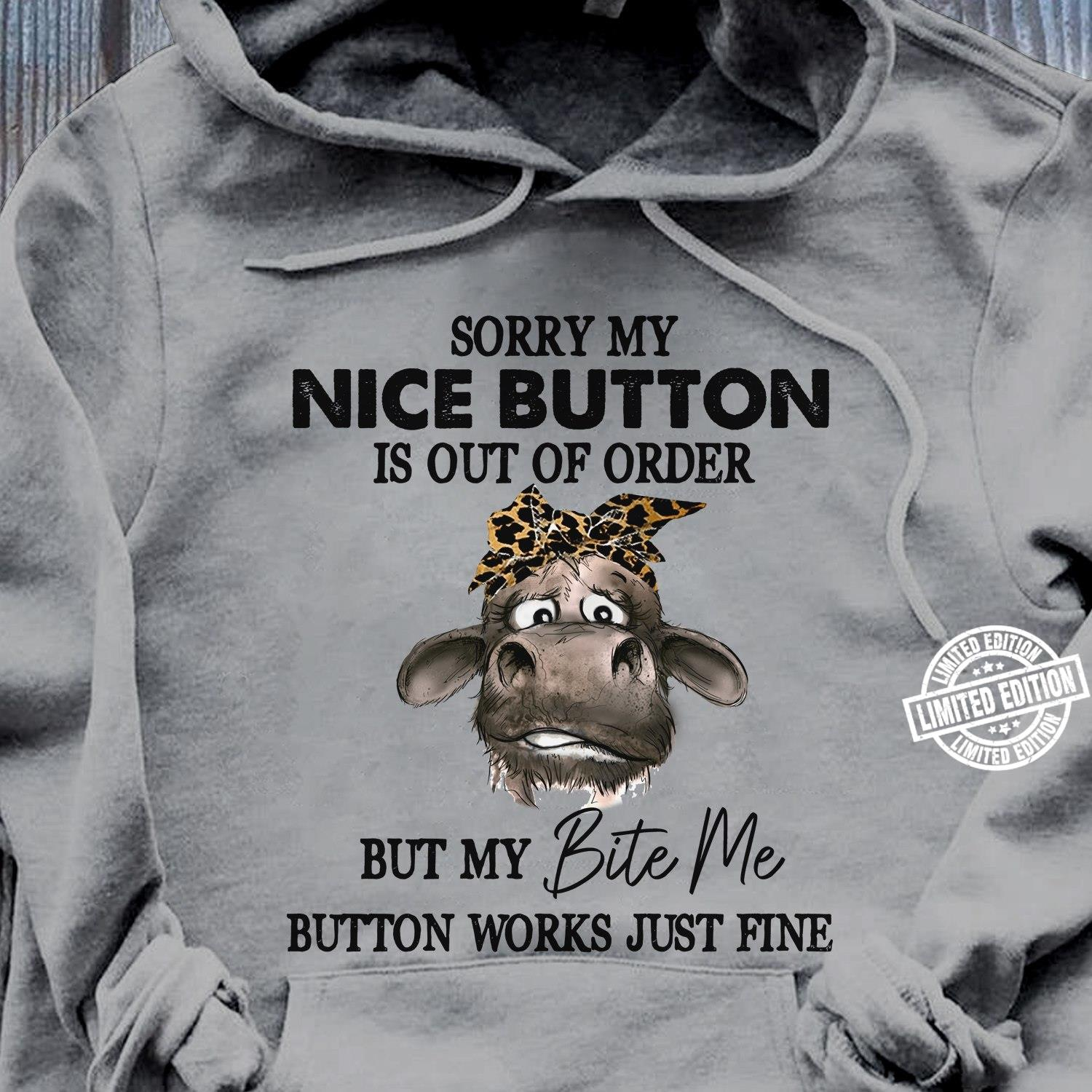 Sorry my nice button is out of order but my bite me button works just fine shirt