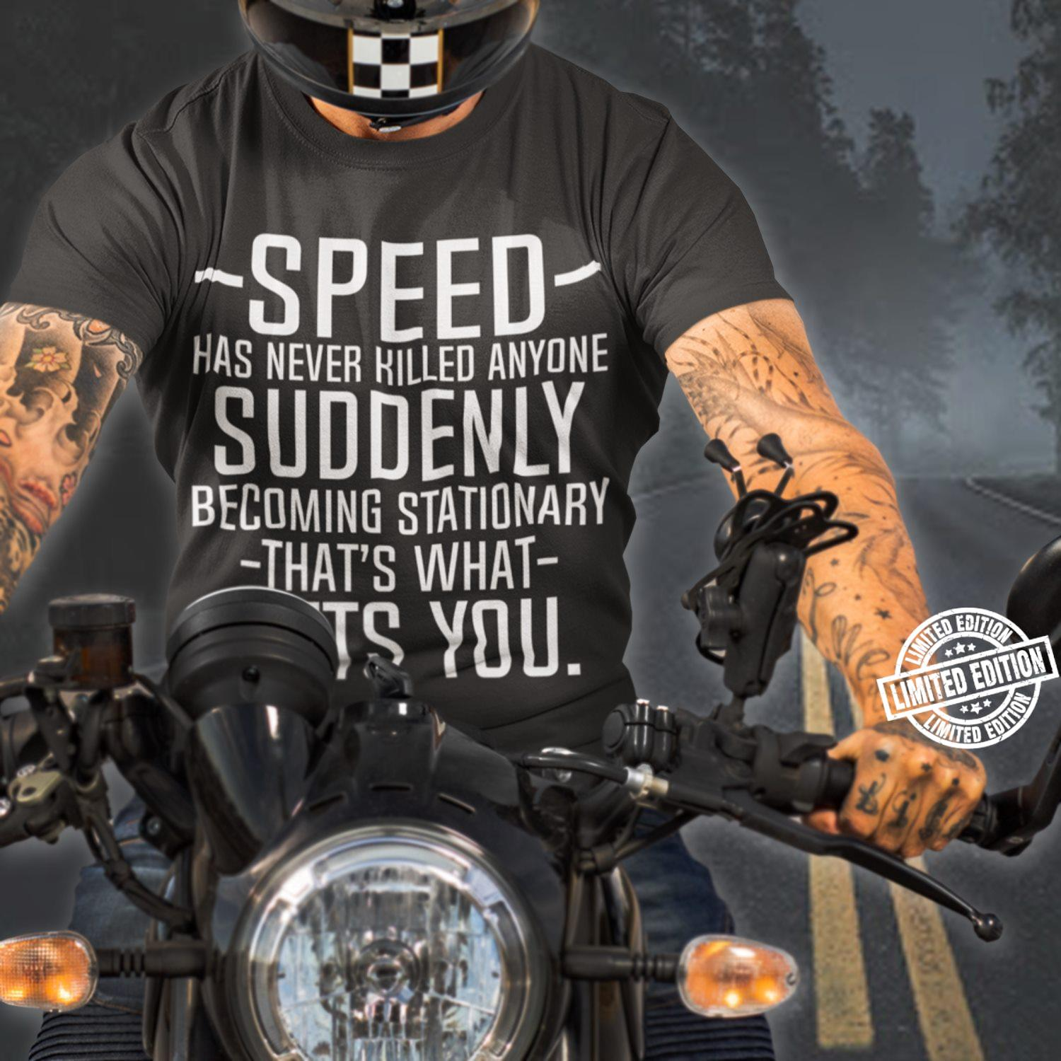 Speed has never killed anyone suddenly becoming stationary that's what shirt