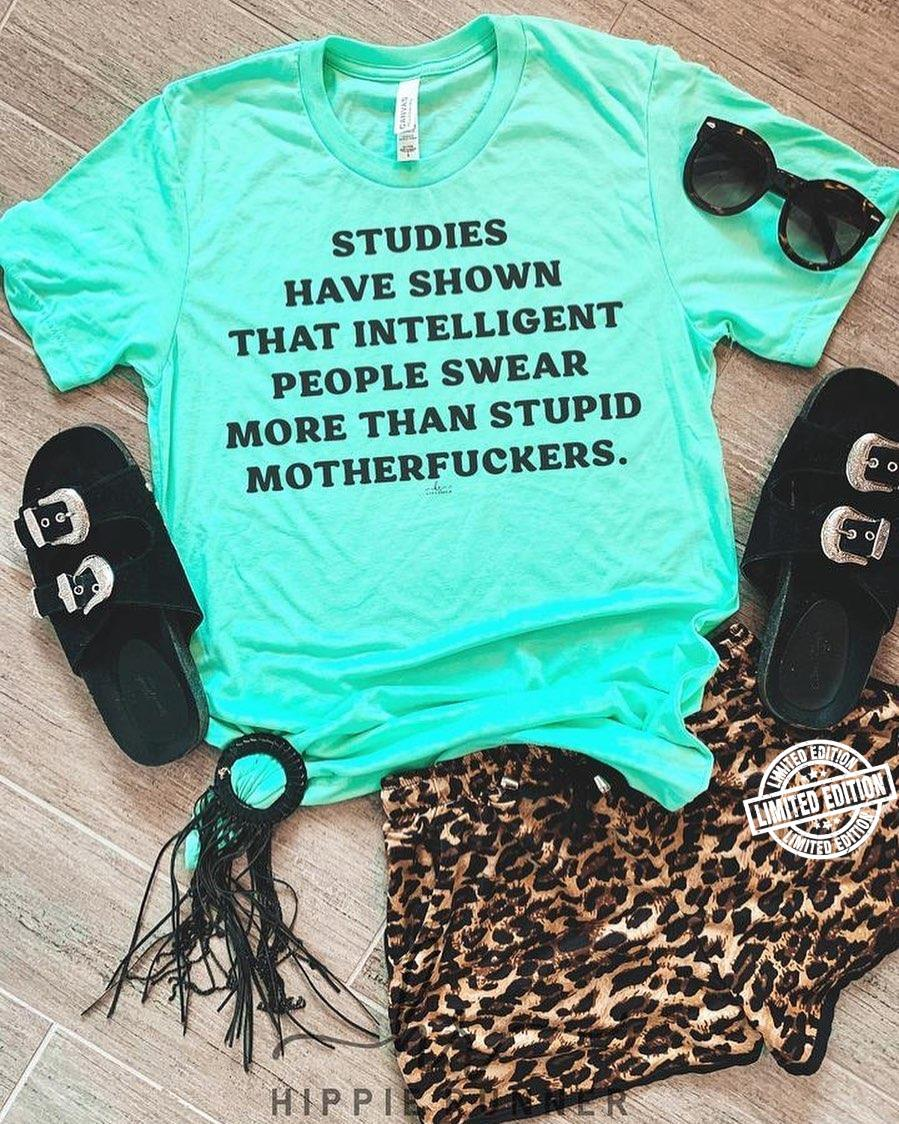 Studies have shown that intelligent people swear more than stupid motherfuckers shirt