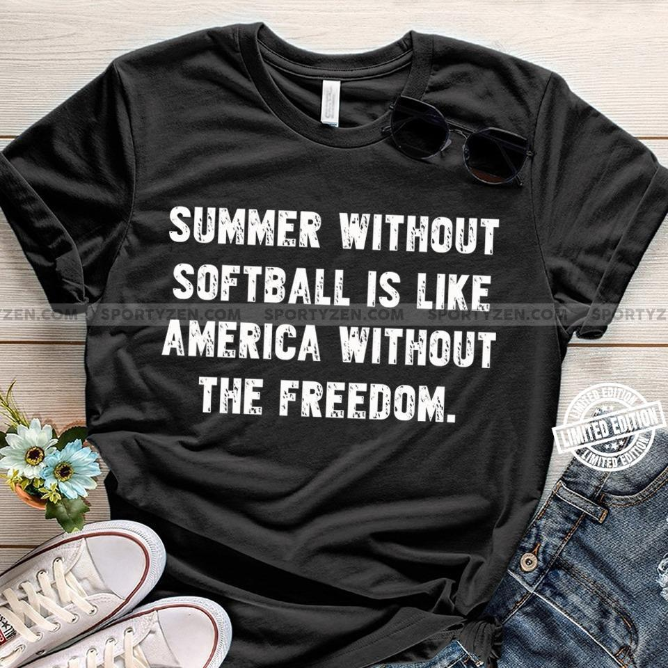 Summer without softball is like America without the freedom shirt