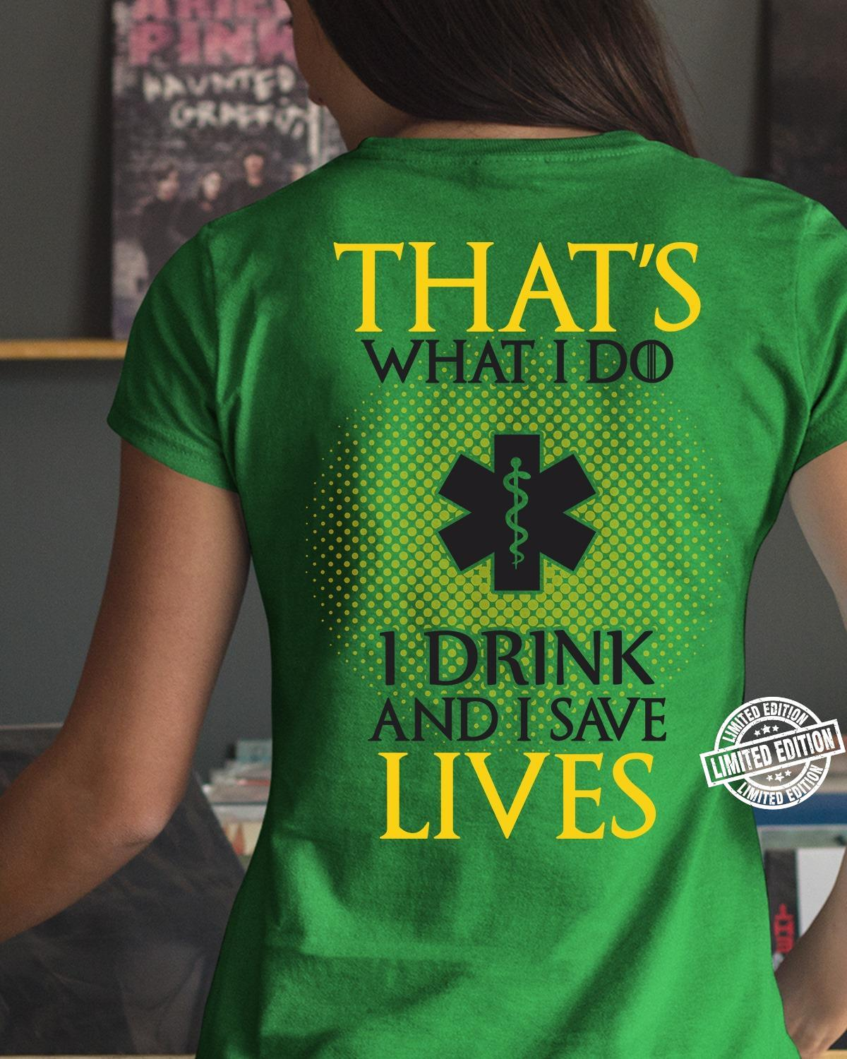 That's what I do I drink and I save lives shirt