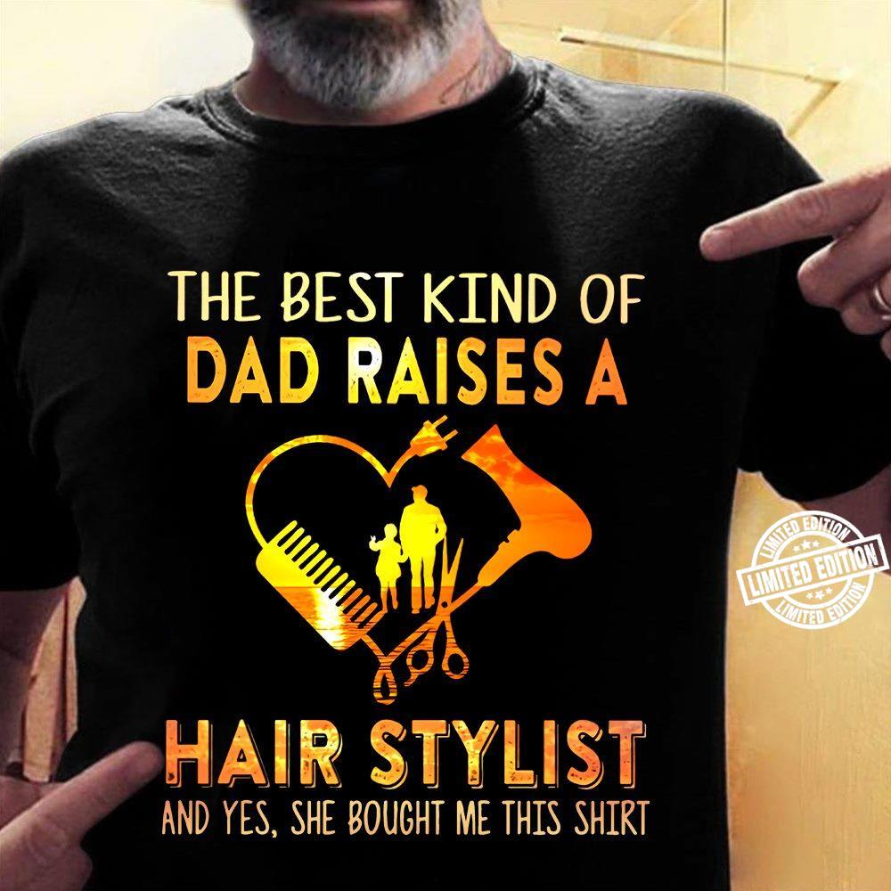 The best kind of dad raises a hair stylist and yes she bought me this shirt shirt