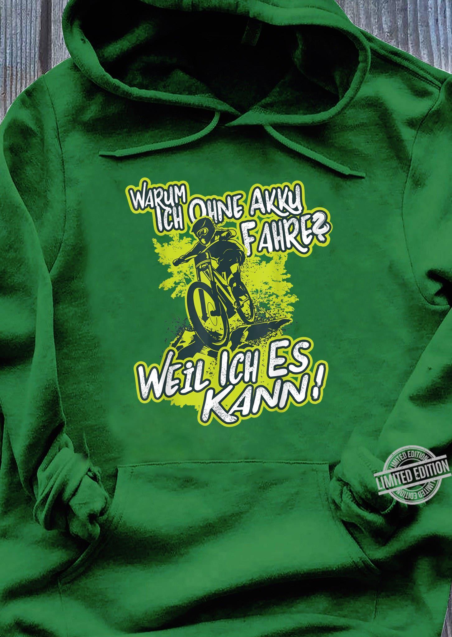 Warum ich ohne Akku fahre Mountainbike MTB Radfahrer Kunst Shirt hoodie